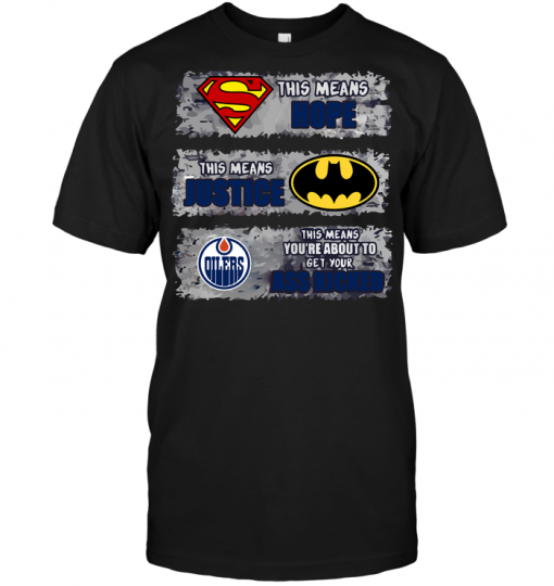 Edmonton Oilers: Superman Means hope Batman Means Justice This Means You're About To Get Your Ass Kicked