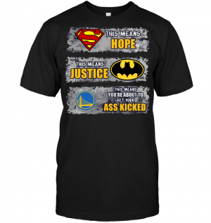 Golden State Warriors: Superman Means hope Batman Means Justice This Means You're About To Get Your Ass Kicked