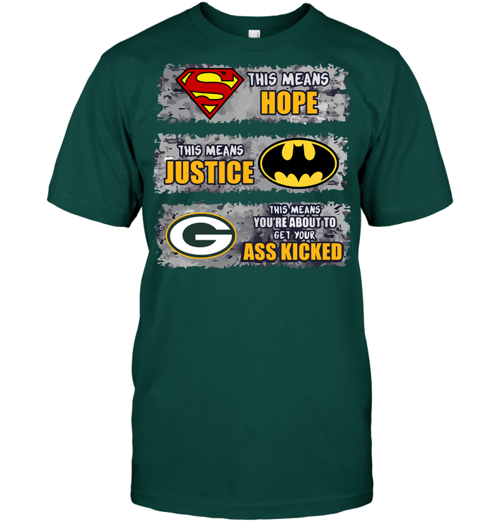 Green Bay Packers: Superman Means hope Batman Means Justice This Means You're About To Get Your Ass Kicked