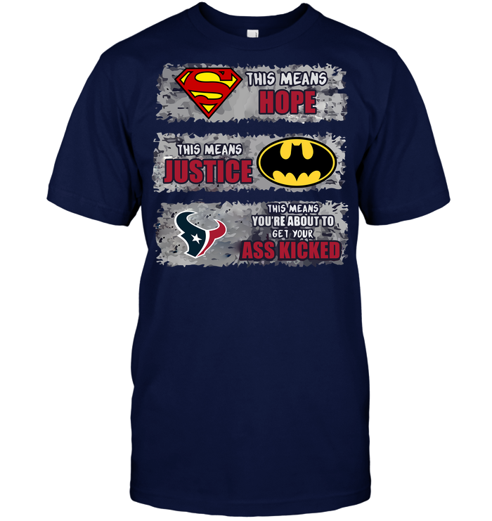Houston Texans: Superman Means hope Batman Means Justice This Means You're About To Get Your Ass Kicked