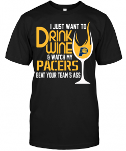 I Just Want To Drink Wine & Watch My Pacers Beat Your Team's Ass