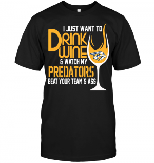 I Just Want To Drink Wine & Watch My Predators Beat Your Team's Ass