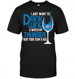 I Just Want To Drink Wine & Watch My Thunder Beat Your Team's Ass