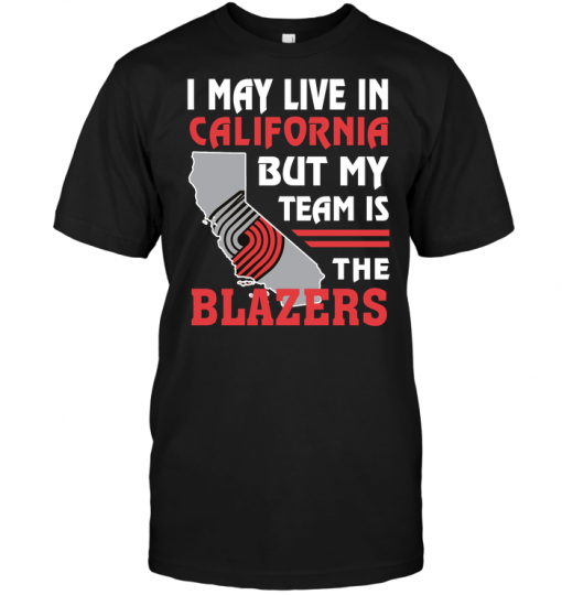 I May Live In California But My Team Is The Blazers