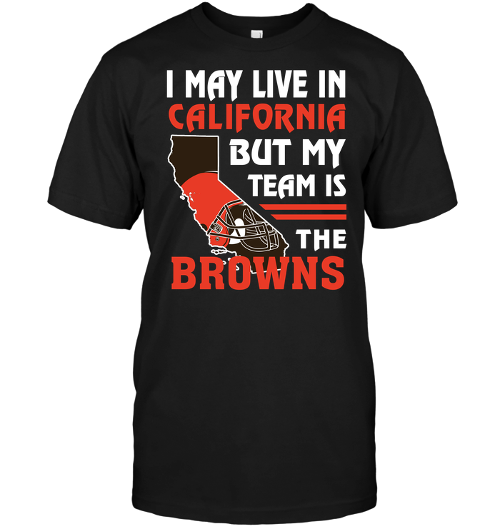 I May Live In California But My Team Is The Browns