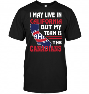 I May Live In California But My Team Is The Canadians