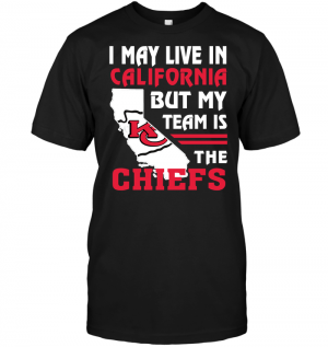 I May Live In California But My Team Is The Chiefs