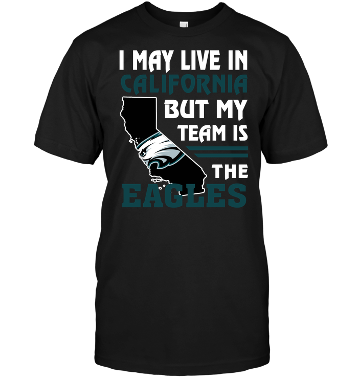 I May Live In California But My Team Is The Eagles