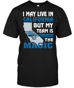 I May Live In California But My Team Is The Magic
