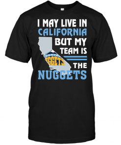 I May Live In California But My Team Is The Nuggets