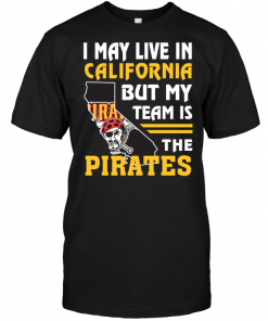 I May Live In California But My Team Is The Pirates