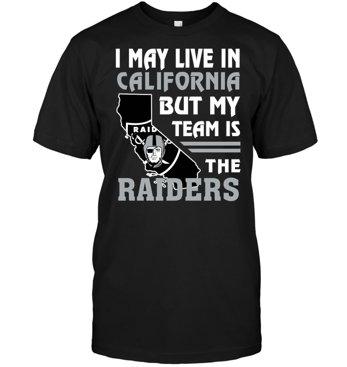 I May Live In California But My Team Is The Raiders