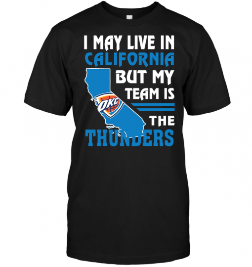 I May Live In California But My Team Is The Thunders