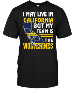 I May Live In California But My Team Is The Wolverines