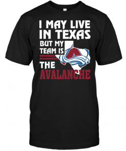 I May Live In Texas But My Team Is The Avalanche
