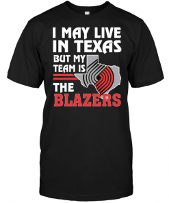 I May Live In Texas But My Team Is The Blazers