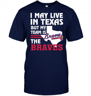 I May Live In Texas But My Team Is The Braves