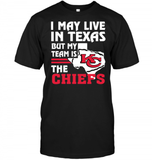 I May Live In Texas But My Team Is The Chiefs