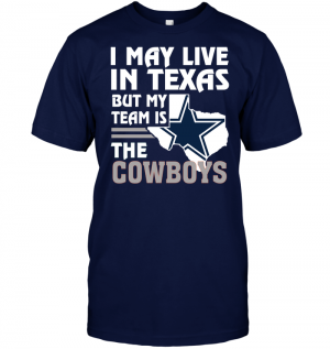 I May Live In Texas But My Team Is The Cowboys