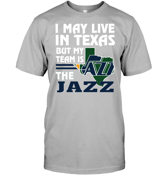 I May Live In Texas But My Team Is The Jazz