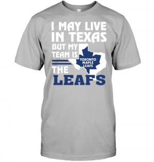 I May Live In Texas But My Team Is The Leafs