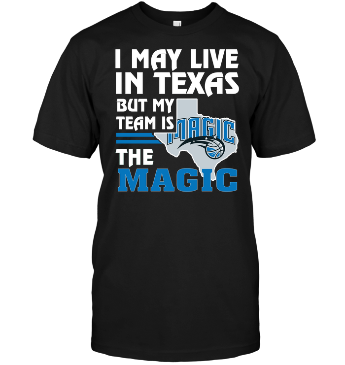 I May Live In Texas But My Team Is The Magic