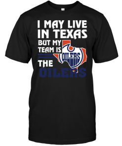 I May Live In Texas But My Team Is The Oilers