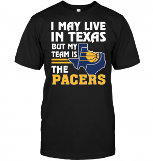 I May Live In Texas But My Team Is The Pacers