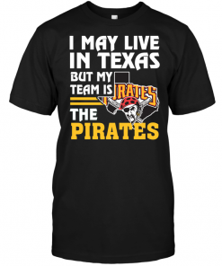I May Live In Texas But My Team Is The Pirates