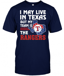 I May Live In Texas But My Team Is The Rangers