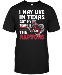 I May Live In Texas But My Team Is The Raptors