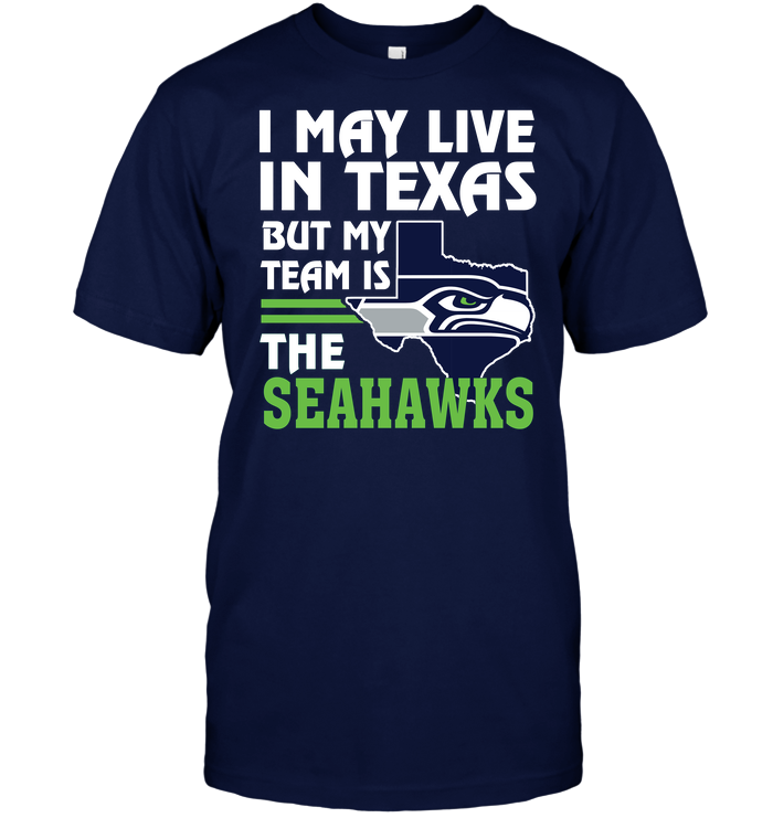 I May Live In Texas But My Team Is The Seahawks