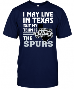 I May Live In Texas But My Team Is The Spurs