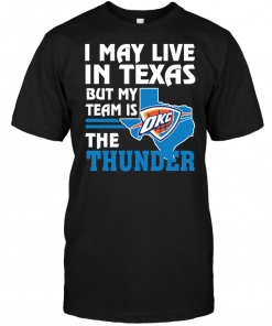 I May Live In Texas But My Team Is The Thunder