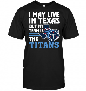 I May Live In Texas But My Team Is The Titans