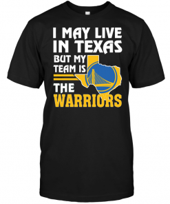 I May Live In Texas But My Team Is The Warriors