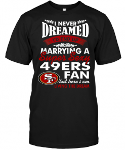 I Never Dreamed I'D End Up Marrying A Super Sexy 49ERS Fan