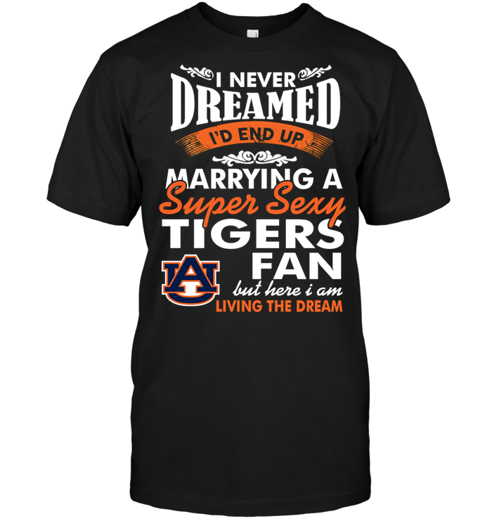 I Never Dreamed I'D End Up Marrying A Super Sexy Auburn Tigers Fan