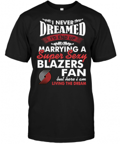 I Never Dreamed I'D End Up Marrying A Super Sexy Blazers Fan