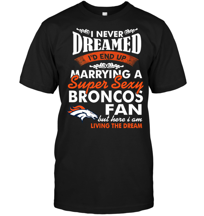 I Never Dreamed I'D End Up Marrying A Super Sexy Broncos Fan