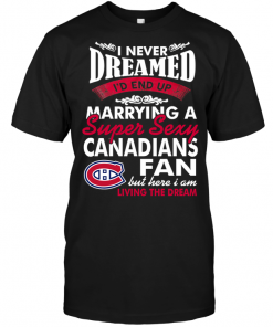 I Never Dreamed I'D End Up Marrying A Super Sexy Canadians Fan