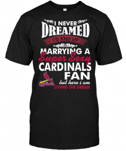 I Never Dreamed I'D End Up Marrying A Super Sexy Cardinals Fan
