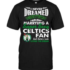 I Never Dreamed I'D End Up Marrying A Super Sexy Celtics Fan