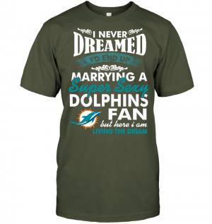 I Never Dreamed I'D End Up Marrying A Super Sexy Dolphins Fan