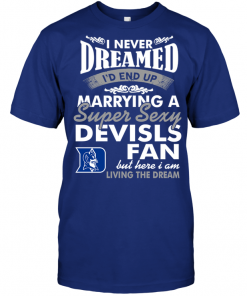 I Never Dreamed I'D End Up Marrying A Super Sexy Duke Blue Devils Fan