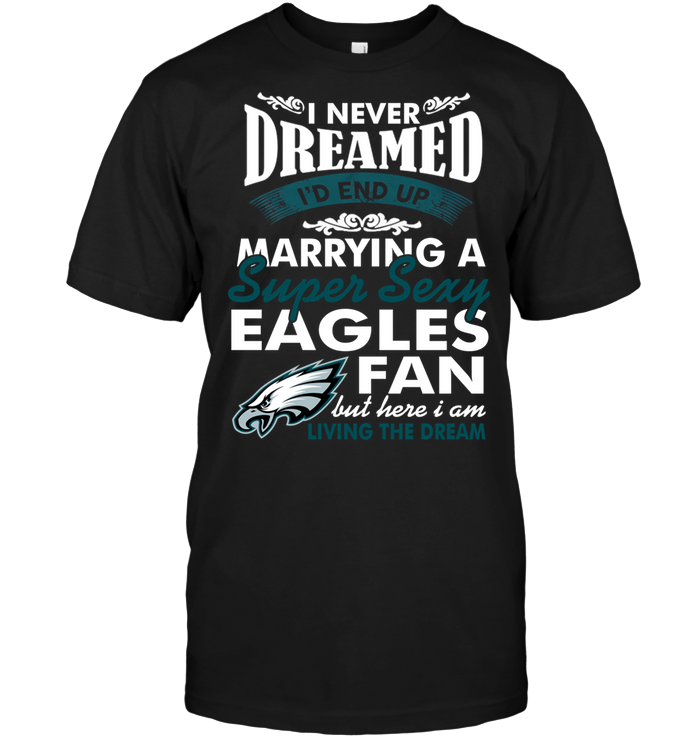 I Never Dreamed I'D End Up Marrying A Super Sexy Eagles Fan