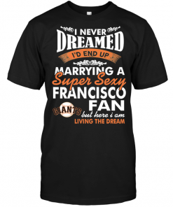 I Never Dreamed I'D End Up Marrying A Super Sexy Francisco Fan