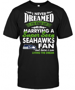 I Never Dreamed I'D End Up Marrying A Super Sexy Seahawks Fan