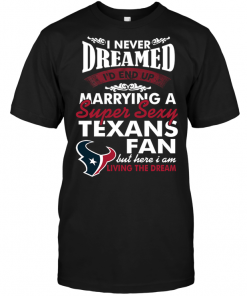 I Never Dreamed I'D End Up Marrying A Super Sexy Texans Fan