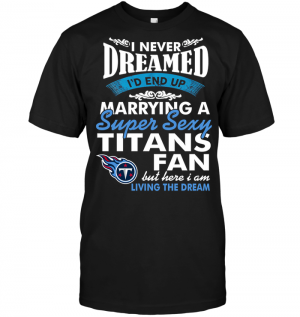 I Never Dreamed I'D End Up Marrying A Super Sexy Titans Fan